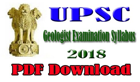 UPSC Geologist Examination Syllabus 2018 PDF Download Now