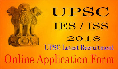 UPSC IES / ISS Online Application Form 2018 | UPSC Latest Recruitment