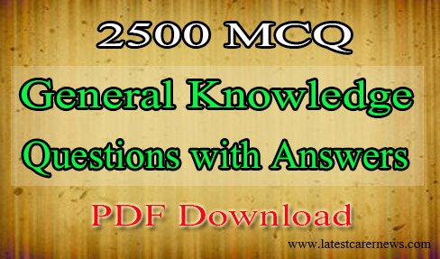 2500 MCQ General Knowledge Questions with Answers PDF