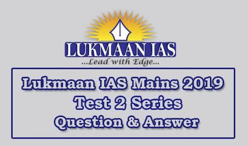 Lukmaan IAS Mains 2019 Test 2