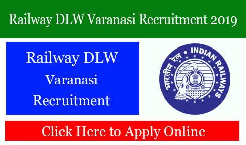 Railway DLW Varanasi Recruitment 2019